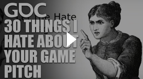Industry Insights – 30 Things I Hate About Your Game Pitch [GDC 2017]